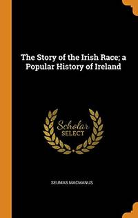 image of The Story of the Irish Race; A Popular History of Ireland