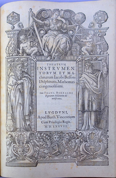 Theatrum Instrumentorum Et Machinarum. . . Cum Franc. Beroaldi Figurarum  Declaratione Demonstrativa. Edited By François Béroalde De Verville  (1558 1612).