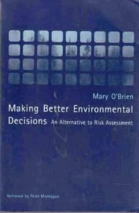Making Better Environmental Decisions An Alternative to Risk Assessment