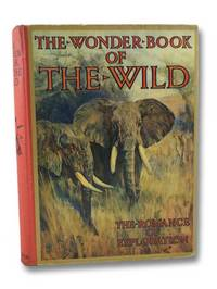 The Wonder Book of the Wild: The Romance of Exploration and Big Game Stalking