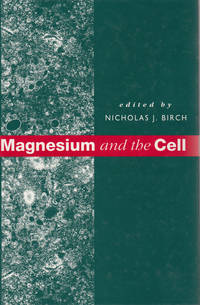 Magnesium and the Cell. by  [Editor] Nicholas J. Birch - First Edition [1993], unstated.  - 1993. - from Black Cat Hill Books and Biblio.com