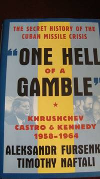 One Hell of a Gamble : Khruschev, Castro and Kennedy, 1958-1964 by Aleksandra...