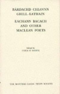 BARDACHD CHLOINN CHILL-EATHAIN: EACHANN BACACH AND OTHER MACLEAN POETS