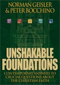 Unshakable Foundations : Contemporary Answers to Crucial Questions about the Christian Faith