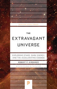 The Extravagant Universe : Exploding Stars, Dark Energy, and the Accelerating Cosmos