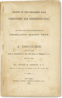 Rights of the Coloured Race to Citizenship and Representation; and the Guilt and Consequences of Legislation Against Them. A Discourse delivered in the Hall of Representation of the United States, in Washington, D.C., May 29, 1864