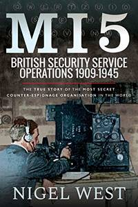 MI5: British Security Service Operations  1909 1945: The True Story of the Most Secret counter espionage Organisation in the World