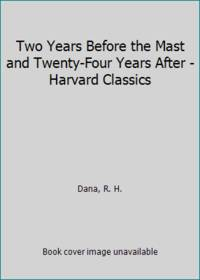Two Years Before the Mast and Twenty Four Years After   Harvard Classics