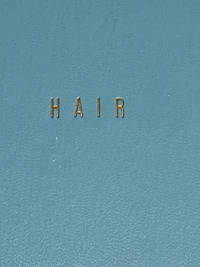 HAIR. The American Tribal Love Rock Musical by Gerome Ragni and James Rado.