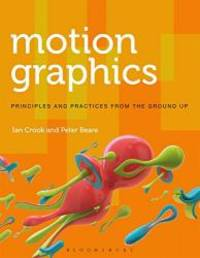Motion Graphics: Principles and Practices from the Ground Up (Required Reading Range) by Ian Crook - Paperback - 2016-02-08 - from Books Express (SKU: 1472569008q)