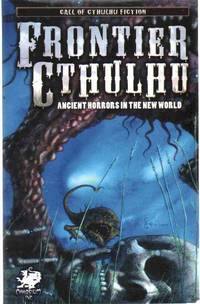 FRONTIER CTHULHU Ancient Horrors in the New World