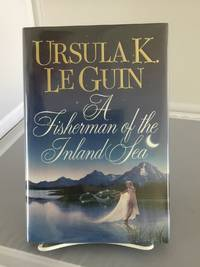 A FISHERMAN OF THE INLAND SEA: SCIENCE FICTION STORIES