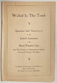 image of Walled in this tomb; questions left unanswered by the Lowell Committee in the Sacco-Vanzetti case and their pertinence in understanding the conflicts sweeping the world at this hour. For especial consideration by the alumni of Harvard University during its Tercentenary Celebration
