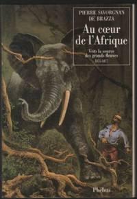 Au coeur de l'Afrique: [vers la source des grands fleuves], 1875-1887