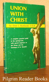 Union With Christ: Benedictine and Liturgical Spirituality by Dom Idesbald  Ryelandt OSB  - Hardcover - 1966 - from Pilgrim Reader Books - IOBA and