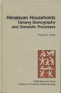 Himalayan Households: Tamang Demography and Domestic Processes by  Thomas E Fricke - Hardcover - 1984 - from Blue Jacket Books and Biblio.com