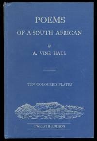 POEMS OF A SOUTH AFRICAN:  THE COLLECTED VERSE OF ARTHUR VINE HALL.  ILLUSTRATED EDITION.