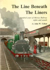 image of The Line Beneath the Liners : A Hundred Years of Mersey Railway Sights and Sounds