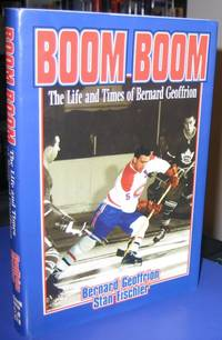 Boom Boom Geffrion:The Life and Times of Bernard Geoffrion  -(SIGNED)-