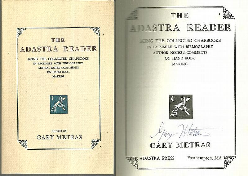 ADASTRA READER Being the Collected Chapbooks in Facsimile with Bibliography Author Notes & Comments on Hand Book Making, Metras, Gary editor