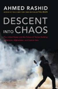 image of Descent into Chaos: The United States and the Failure of Nation Building in Pakistan, Afghanistan, a nd Central Asia