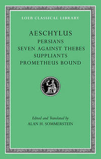 Aeschylus: v. I: Persians, Seven Against Thebes, Suppliants, Prometheus Bound