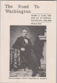 The Road to Washington:  Henry S. Lane, the Rise of an Indiana Politician,  1842-1860
