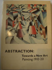 Abstraction: Towards a New Art Painting 1910-20
