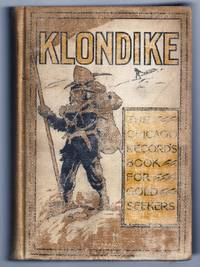 KLONDIKE. THE CHICAGO RECORD'S BOOK FOR GOLD SEEKERS