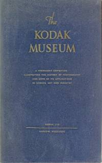 The Kodak Museum. A Permanent Exhibition Illustrating the History of Photography and Some of Its Applications in Science, Art and Industry