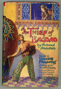 THE THIEF OF BAGDAD ... Based on Douglas Fairbanks' Fantasy of the Arabian Nights. Illustrated with Scenes from the Photo Play