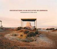 Observations in an Occupied Wilderness  Photographs by Terry Falke