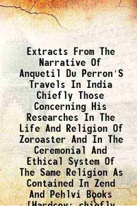 Extracts From The Narrative Of Anquetil Du Perron'S Travels In India Chiefly Those Concerning His...