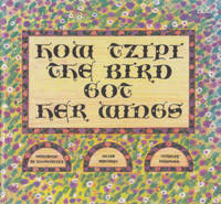 How Tzipi the Bird Got Her Wings. by Bernard Zlotwitz and Nina Maiben - First Edition [1995]; First Printing indicated.   - 1995. - from Black Cat Hill Books and Biblio.com