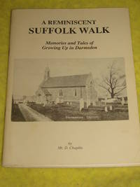 A Reminiscent Suffolk Walk. Memories and Tales of Growing Up in Darmsden.