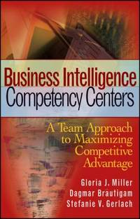 Business Intelligence Competency Centers : A Team Approach to Maximizing Competitive Advantage by Stefanie V. Gerlach; Gloria J. Miller; Dagmar Br?utigam - Hardcover - 2006 - from ThriftBooks and Biblio.com