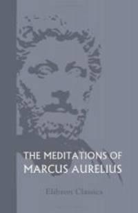 The Meditations of Marcus Aurelius by Marcus Aurelius - 2005-11-30