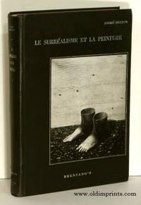 Le Surrealisme et la Peinture Suivi de Genese et Perspective Artistiques du Surrealisme et de Fragments Inedits