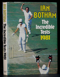 The Incredible Tests 1981 by  Ian Botham - 1st ed.  - 1981 - from Schroeder's Book Haven (SKU: B4014)