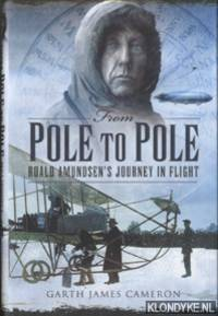 From Pole to Pole. Roald Amundsen's Journey in Flight