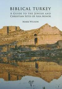 Biblical Turkey : A Guide to Jewish and Christian Sites of Asia Minor
