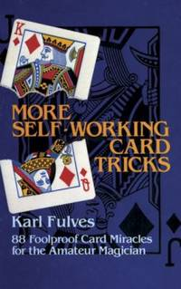 image of More Self-Working Card Tricks : 88 Fool-Proof Card Miracles for the Amateur Magician