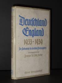 Deutschland - England 1933 - 1939: Die Dokumente des deutschen Friedenswillens