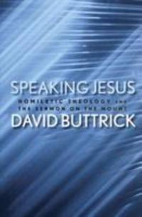 Speaking Jesus : Homiletic Theology and the Sermon on the Mount