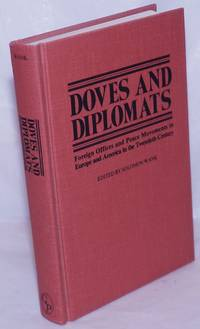 image of Doves and diplomats, foreign offices and peace movements in Europe and America in the Twentieth Century