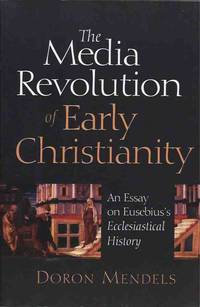 The Media Revolution of Early Christianity__An Essay on Eusebius's Ecclesiastical History