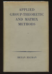 Applied Group-Theoretic and Matrix Methods by  Bryan Higman - First edition - 1955 - from Common Crow Books (SKU: B39277)