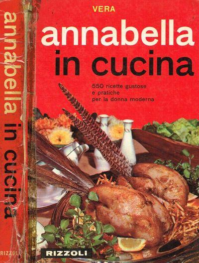 viaLibri ~ ANNABELLA IN CUCINA 550 RICETTE GUSTOSE E ...