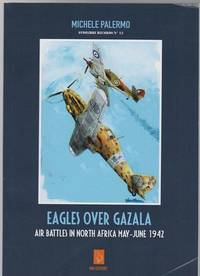Eagles Over Gazala Air Battles In North Africa May - June 1942.
