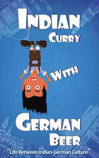 Indian Curry with German Beer : Life Between Indian-German Culture